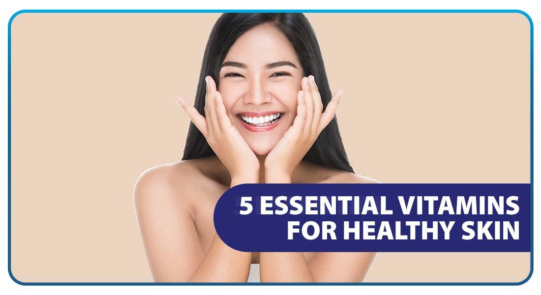 5 Essential Vitamins for Healthy Skin