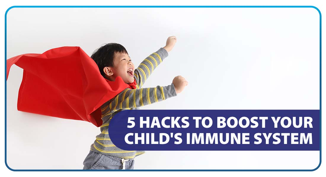 5 Hacks to Boost Your Child's Immune System