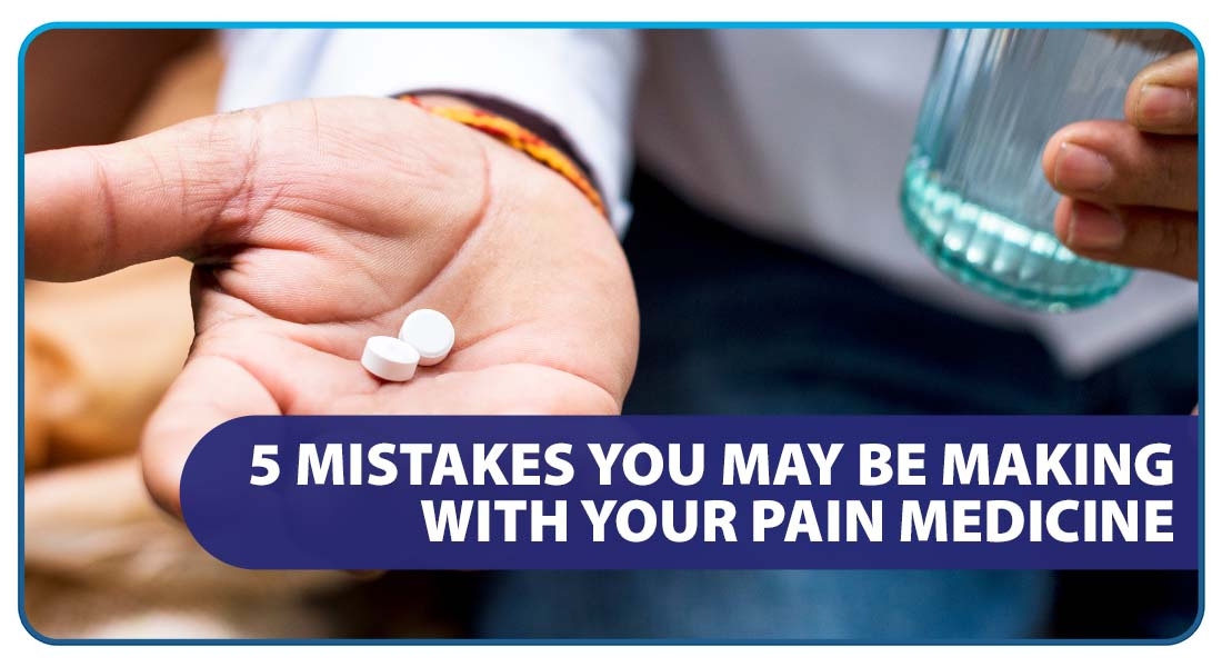 5 Mistakes You May Be Making with Your Pain Medicine