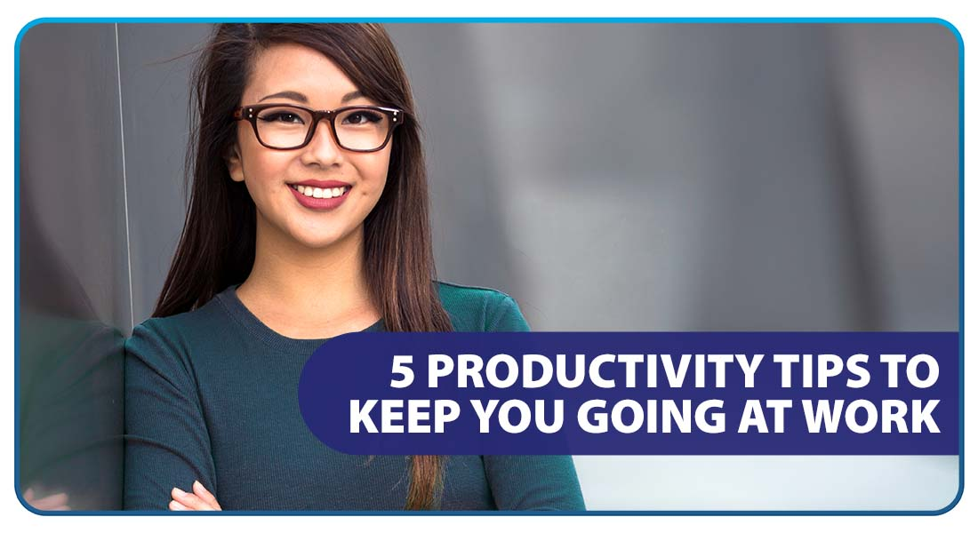 5 Productivity Tips to Keep You Going at Work