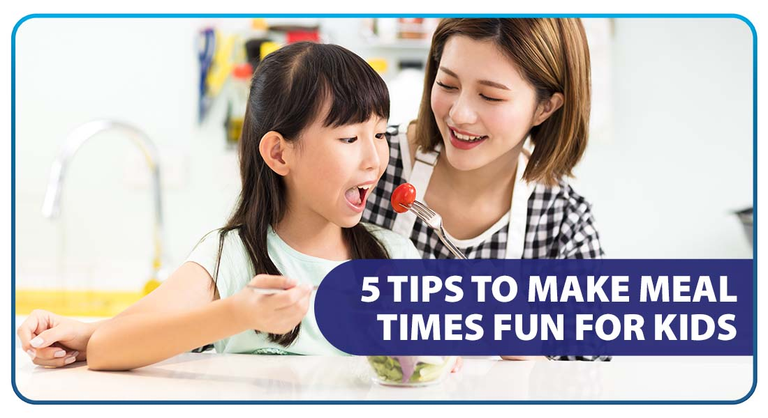 5 Tips to Make Meal Times Fun for Kids