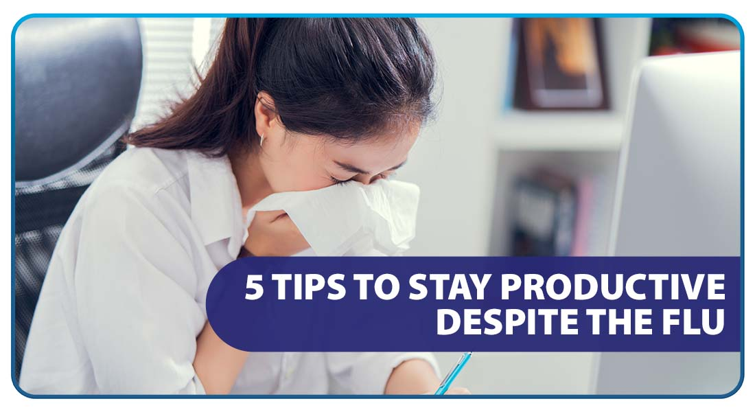 5 Tips to Stay Productive Despite the Flu