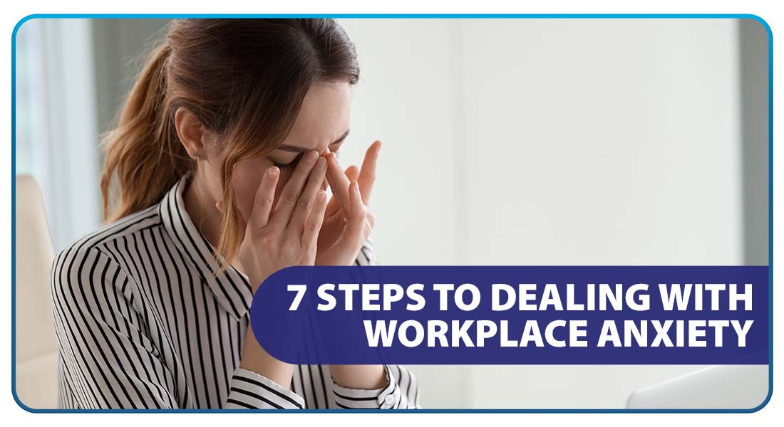 7 Steps To Dealing with Workplace Anxiety