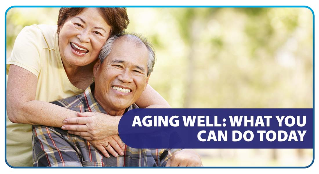 Aging Well: What You Can Do Today