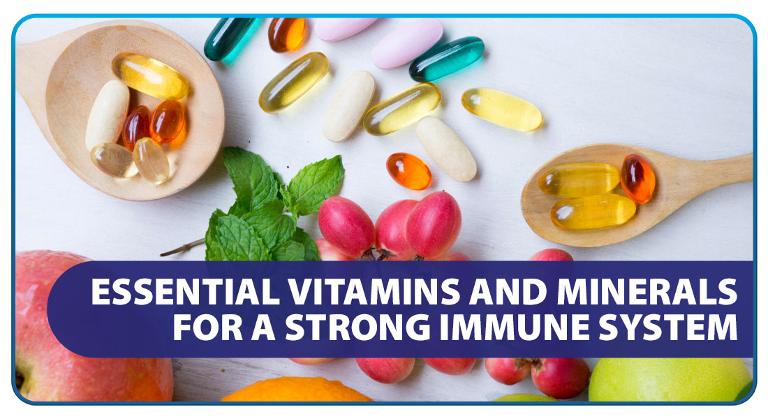 Essential Vitamins and Minerals for A Strong Immune System
