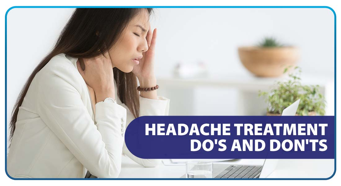 Headache Treatment Do's and Don'ts