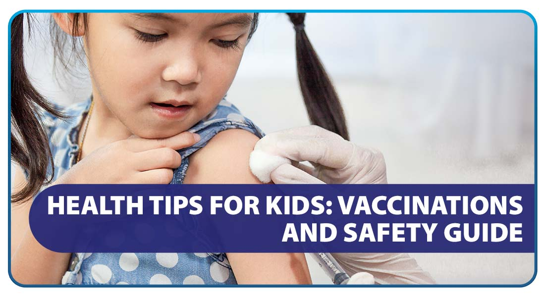 Health Tips for Kids: Vaccinations and Safety Guide