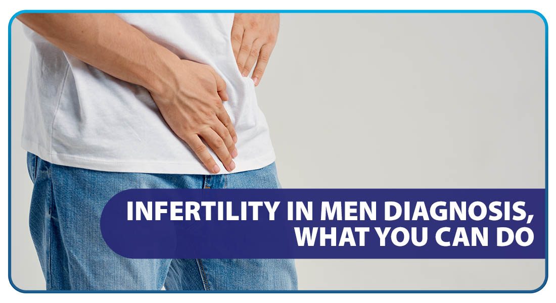 Infertility in Men: Diagnosis, What You Can Do
