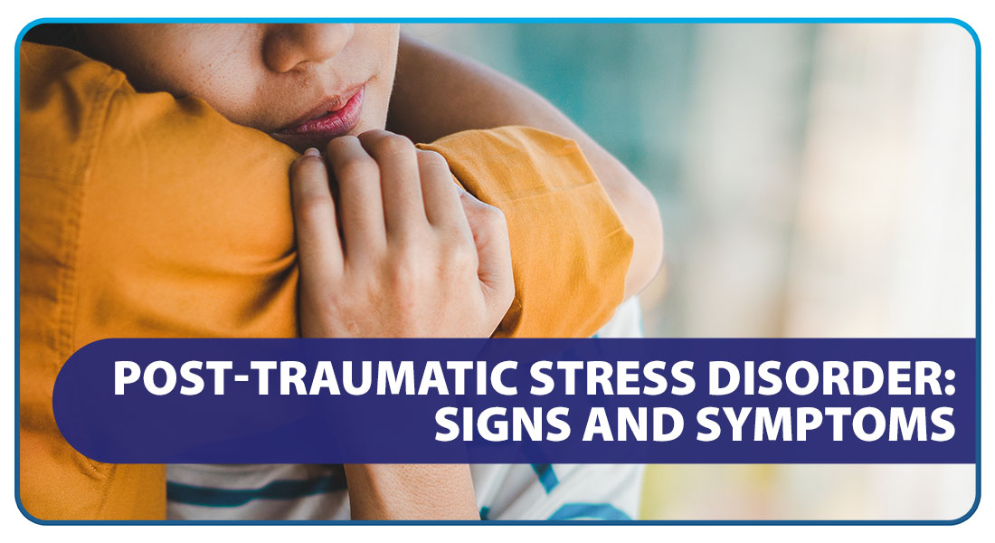 Post–Traumatic Stress Disorder: Signs and Symptoms