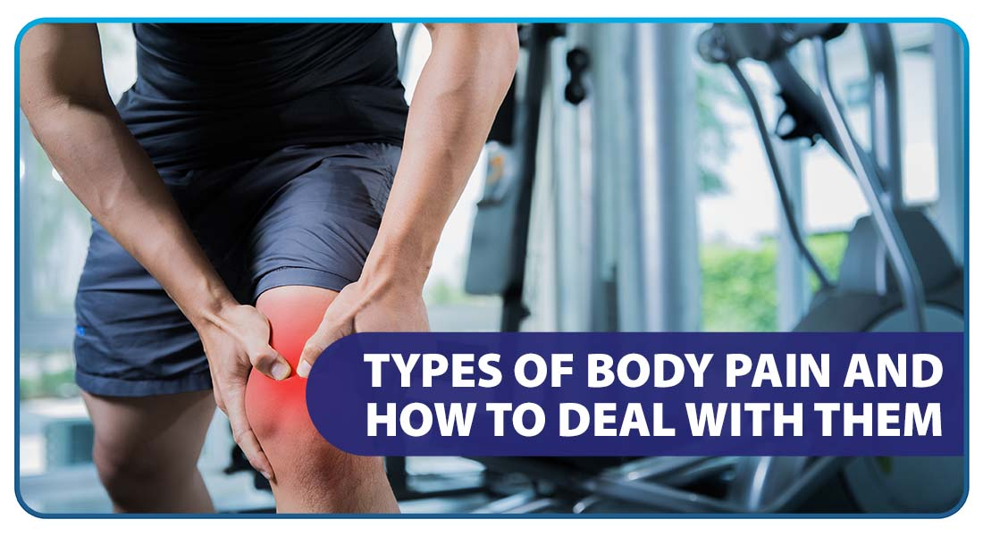 Types of Body Pain and How to Deal with Them