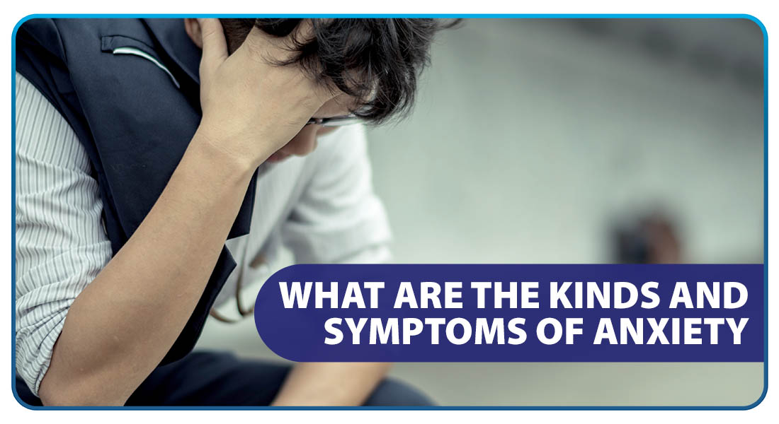 What Are the Kinds and Symptoms of Anxiety