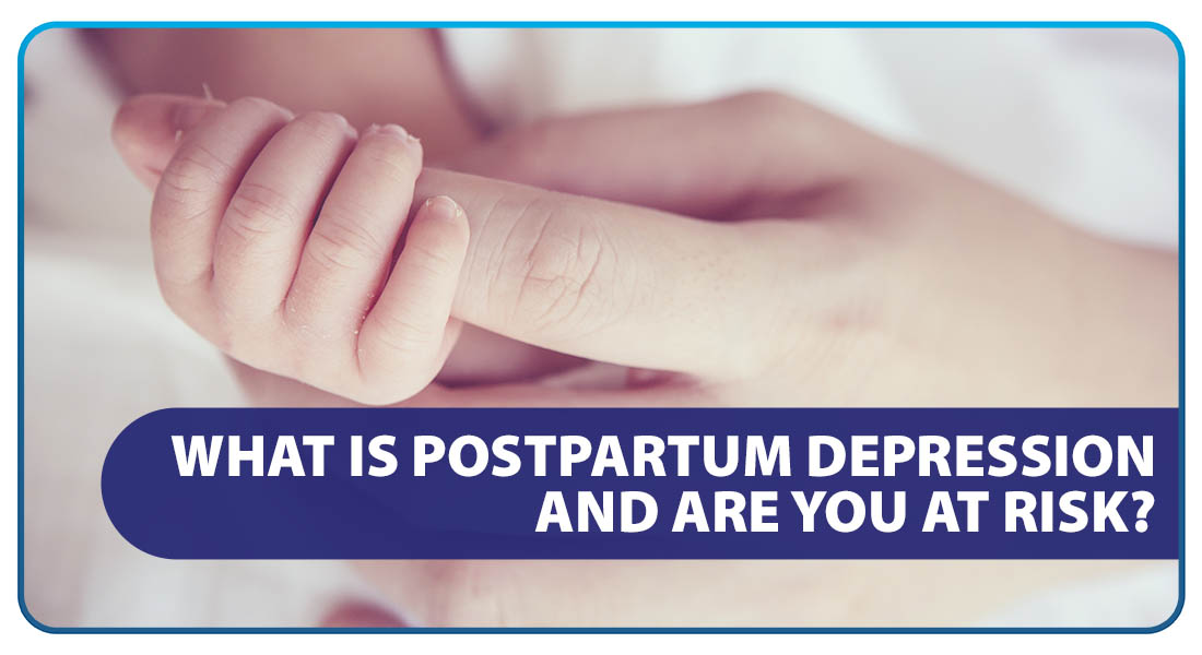 What is Postpartum Depression and Are You at Risk
