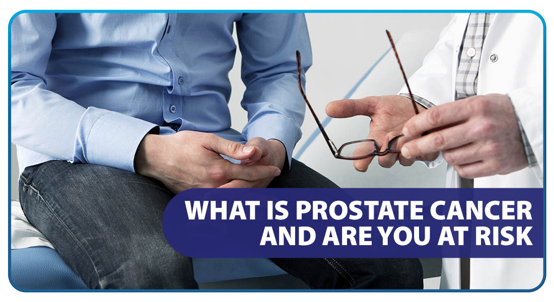 What is Prostate Cancer and Are You at Risk