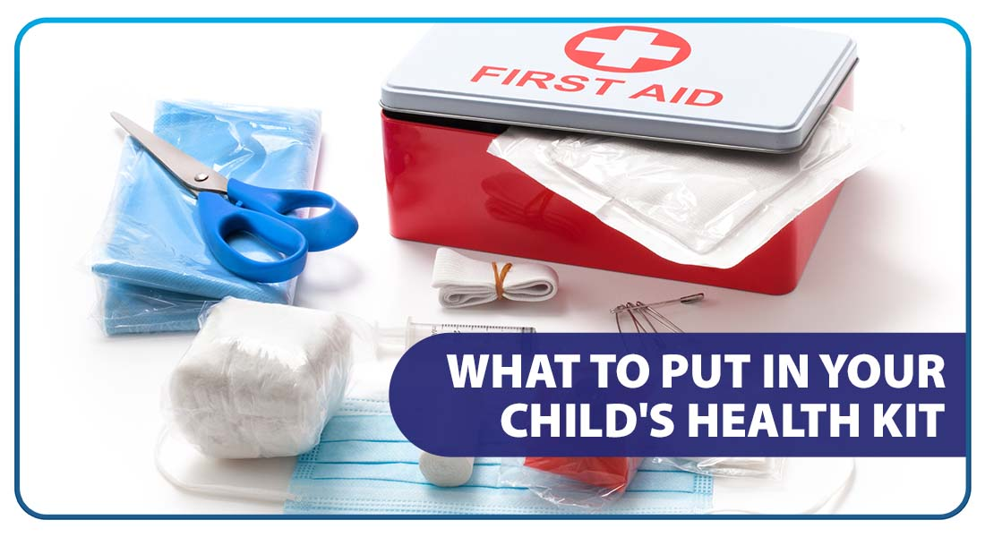 What to Put in Your Child's Health Kit